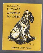 ELEVAGE ET MEDECINE DU CHIEN A.LEBEAU EDITIONS VIGOT FRERES 1973
