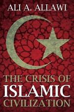 The Crisis of Islamic Civilization by Dr. Ali A. Allawi
