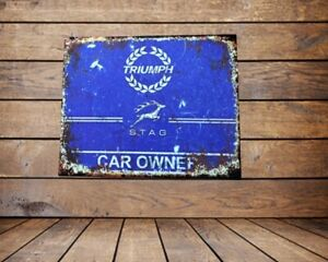 TRIUMPH  STAG , CAR OWNER  , GRUNGE METAL SIGN /WALL ART,