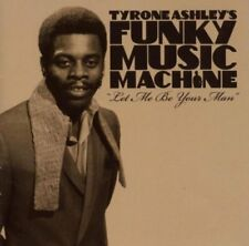 Tyrone Ashleys Funky Music Machine - Let Me Be Your Man [CD]