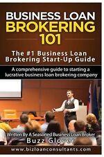 Business Loan Brokering 101: The #1 Business Loan Brokering Start-Up Guide by Bu