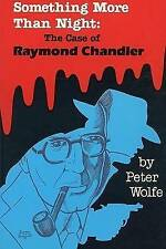 NEW Something More than Night: The Case of Raymond Chandler by Peter Wolfe
