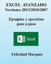 EXCEL AVANZADO. Versiones 2013/2010/2007. Ejemplos y Ejercicios Paso a Paso...