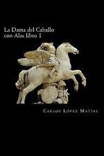 La Dama Del Caballo con Alas: La Dama Del Caballo con Alas Libro 1 by Carlos...