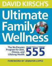 David Kirsch's Ultimate Family Wellness: The No Excuses Program for Diet, NEW