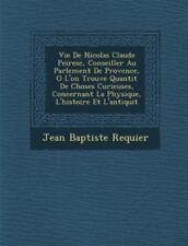 Vie de Nicolas Claude Peiresc, Conseiller Au Parlement de Provence, O L'On Trouv