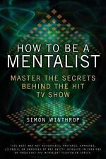How to Be a Mentalist: Master the Secrets Behind the Hit TV Show - LikeNew - Win
