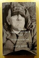 The Irresponsible Self:On Laughter & the Novel 2004 James Wood UNCORRECTED PROOF