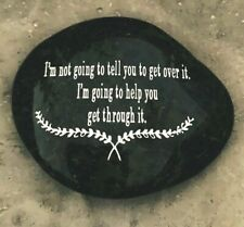 Engraved Rock ~ I'm Not Going To Tell You To Get Over It I'm Going To Help You.