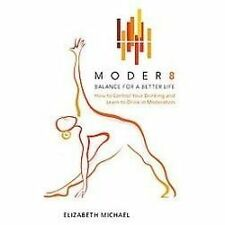 Moder8 - Balance for a Better Life : How to Control Your Drinking and Learn...