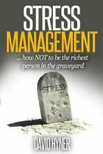 Stress Management : How Not to Be the Richest Person in the Graveyard by...