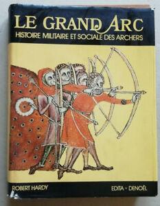 Le Grand Arc Histoire militaire et sociale des Archers Robert HARDY éd Edita