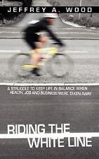 Riding the White Line: A struggle to keep life in balance when health,-ExLibrary