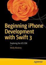 Beginning iPhone Development with Swift 3: Exploring the iOS SDK, Maskrey, Molly