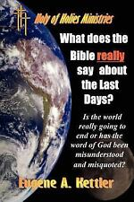 What does the Bible really say about the last Days? by Eugene Kettler (2007,...