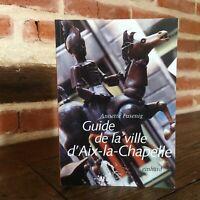 Annette Fusenig GUIDE de la ville d'AIX-La-CHAPELLE Einhard 1997