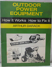 Outdoor Power Equipment : How It Works, How to Fix It by Arthur Darack (1977,...