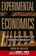 Experimental Economics: How We Can Build Better Financial Markets: By Miller,...