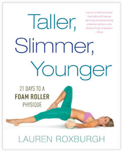 Taller, Slimmer, Younger For Use With Lorox Foam Roller - Lauren Roxburgh