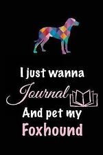 I Just Wanna Journal and Pet My Foxhound : Dog Books for Adults, 6 X 9, 108.