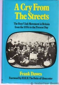 A Cry from the Streets - The Boys' Club Movement in Britain from the 1850's to t