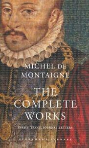The Complete Works: Essays, Travel Journal, L... by Michel De Montaigne Hardback