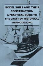 Model Ships and Their Construction - A Practical Guide to the Craft of Historica