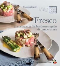 Fresco. In Cucina Con L'abbattitore Rapido Di Temperatura Francesca Bigolin Bi