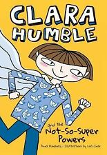 Clara Humble: Clara Humble and the Not-So-Super Powers 1 by Anna Humphrey (2016…