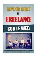 Devenir Riche En Freelance Sur Le Web: Pourquoi 99% Des Indépendants Echouent Su