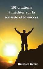101 Citations à Méditer Sur la Réussite et le Succès by Bérénice Devert...