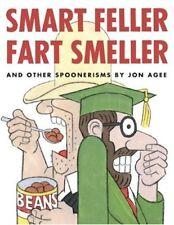 Smart Feller Fart Smeller: And Other Spoonerisms by Jon Agee