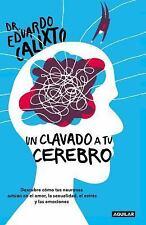 UN CLAVADO A TU CEREBRO / TAKE A DIVE INTO YOUR BRAIN - CALIXTO, EDUARDO, DR. -