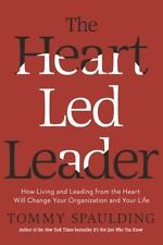 The Heart-Led Leader: How Living and Leading from the Heart Will Change Your Org