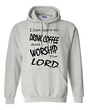 hooded Sweatshirt Hoodie I just want to drink coffee worship the Lord Christian