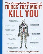 The Complete Manual of Things That Might Kill You: A Guide to Self-Diagnosis for