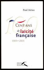 PAUL AIRIAU, 100 ANS DE LAÏCITÉ FRANÇAISE, 1905-2005