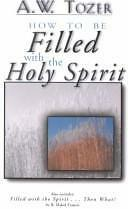 How to Be Filled With the Holy Spirit: Including Filled With the...