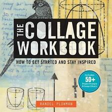 The Collage Workbook : How to Get Started and Stay Inspired by Randel Plowman...