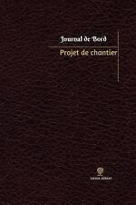 Journal/Carnet de Bord: Projet de Chantier Journal de Bord : Registre, 100...