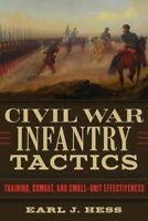 Civil War Infantry Tactics : Training, Combat, and Small-Unit Effectiveness, ...