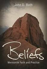 NEW Beliefs: Mennonite Faith and Practice by John D. Roth