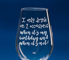 Best Friend 'I only drink on 2 occasions' Engraved Wine Glass, Gift for Her
