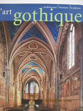 LIVRE -L'art Gothique ; Architecture, Peinture, Sculpture