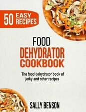 Food Dehydrator Cookbook: The Food Dehydrator Book of Jerky and Other Recip...