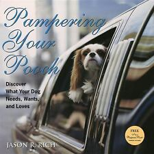 NEW Pampering Your Pooch: Discover What Your Dog Needs, Wants, and Loves [With I
