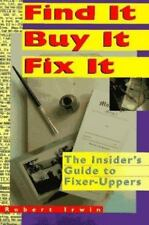 Find It, Buy It, Fix It : The Insider's Guide to Fixer-Uppers by Robert Irwin...