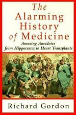 The Alarming History of Medicine/Amusing Anecdotes from Hippocrates to Heart Tr
