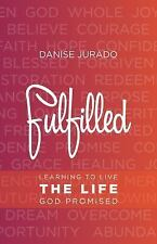 Fulfilled: Learning to Live the Life God Promised, Jurado, Danise, Good Book