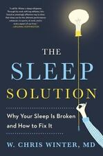 The Sleep Solution : Why Your Sleep Is Broken and How to Fix It by W. Chris...